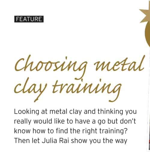 Choosing Metal Clay Training Article by Julia Rai